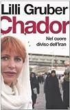 Chador : nel cuore diviso dell'Iran