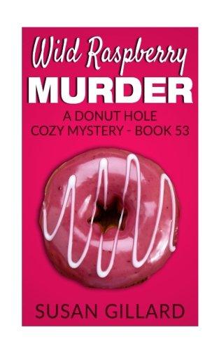 Wild Raspberry Murder: A Donut Hole Cozy Mystery - Book 53 (Volume 53)