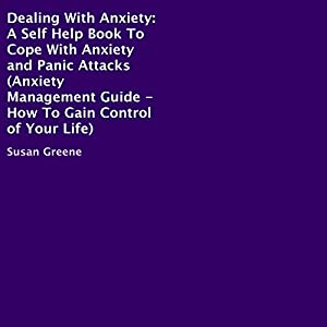 Dealing with Anxiety: A Self-Help Book to Cope with Anxiety and Panic Attacks Audiobook