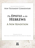The Epistle to the Hebrews: A New Rendition (English Edition)