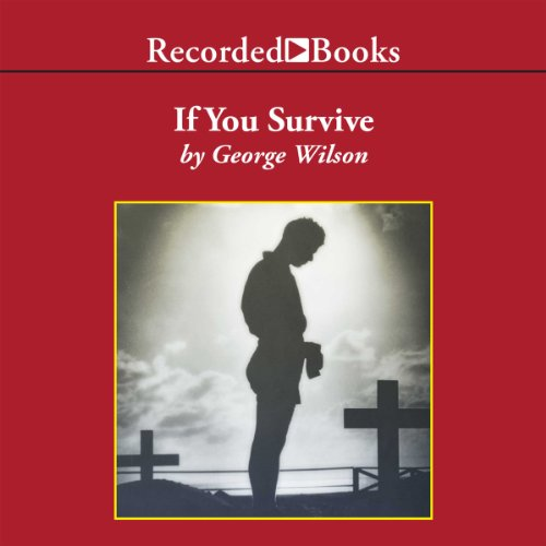 If You Survive: From Normandy to the Battle of the Bulge to the End of World War II - One American Officer's Riveting True Story
