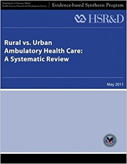 Rural vs. Urban Ambulatory Health Care: A Systematic Review by U. S. Department of Veterans Affairs (2013-05-23)