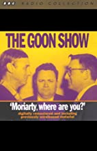 The Goon Show, Volume 1: Moriarity, Where Are You? Radio/TV Program by The Goons Narrated by The Goons