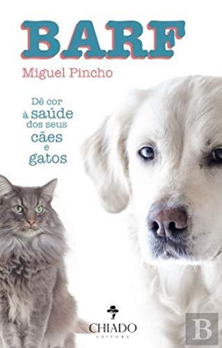 BARF Dê Cor à Saúde dos Seus Cães e Gatos (Portuguese Edition): Miguel Pincho: 9789895200160: Amazon.com: Books