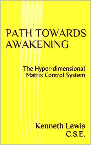 THE PATH TOWARDS AWAKENING: The Hyper-Dimensional Matrix Control System (7 SEALS Book 69)