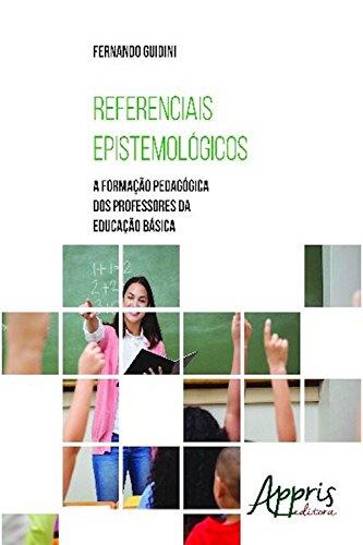 Referenciais epistemológicos: a formação pedagógica dos professores da educação básica (Educação e Pedagogia)