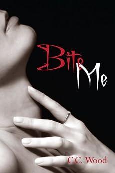Bite Me: (Bitten, Book 1) by [Wood, C.C.]