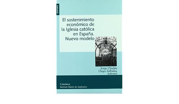 El sostenimiento de la Iglesia católica en España, nuevo modelo: actas del VII Simposio Internacional del Instituto Martín de Azpilcueta celebrado en Pamplona, del 24 al 26 de octubre de 2007: Amazon.es: