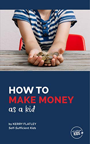 How to Make Money as a Kid: 70+ ideas for how kids and teens to make money!
