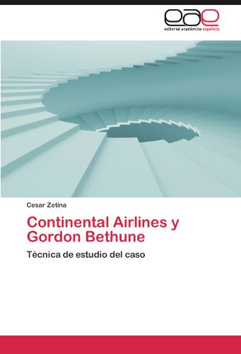 continental-airlines-y-gordon-bethune-tecnica-de-estudio-del-caso-spanish-edition