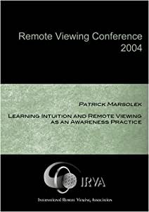 Patrick Marsolek - Learning Intuition and Remote Viewing as an Awareness Practice (IRVA 2004)