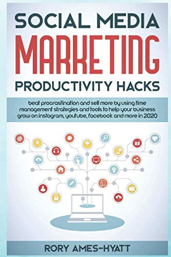 410%2B9tRr7PL - Social Media Marketing Productivity Hacks: Beat Procrastination And Sell More By Using Time Management Strategies And Tools To Help Your Business Grow ... in 2020 (Social Media Marketing Masterclass)