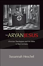 The Aryan Jesus: Christian Theologians and the Bible in Nazi Germany