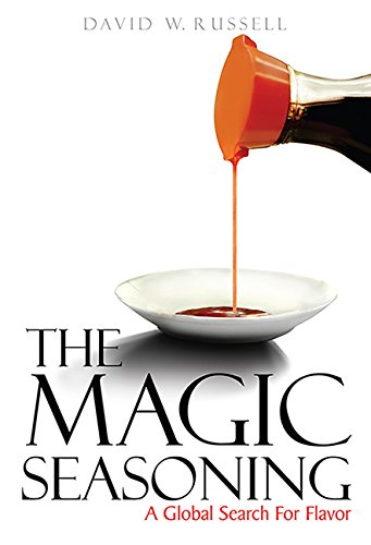 The Magic Seasoning: A Global Search For Flavor by David W. Russell