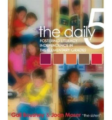 [ The Daily 5: Fostering Literacy Independence in the Elementary Grades [ THE DAILY 5: FOSTERING LITERACY INDEPENDENCE IN THE ELEMENTARY GRADES ] By Boushey, Gail ( Author )Jan-01-2006 Paperback