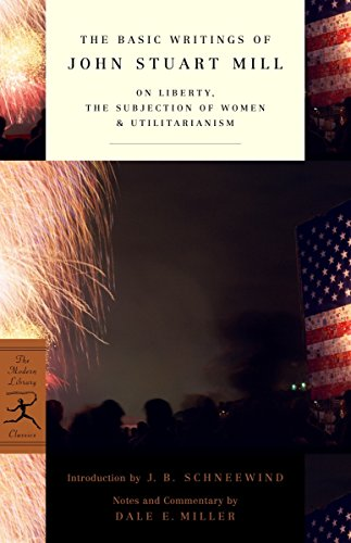 The Basic Writings of John Stuart Mill: On Liberty, the Subjection of Women and Utilitarianism (Modern Library Classics)