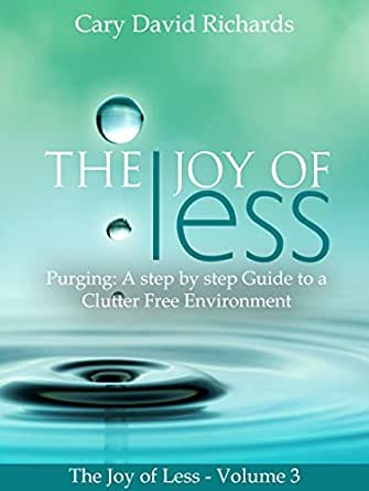 The Joy of less: Volume 3 - Purging: A step by step Guide ...