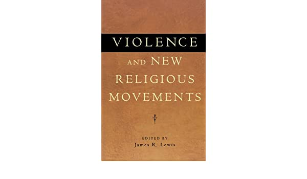 Violence and New Religious Movements: James R  Lewis