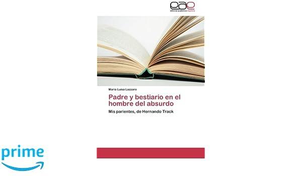 Padre y bestiario en el hombre del absurdo: Mis parientes, de Hernando Track (Spanish Edition): María Luisa Lazzaro: 9783659048319: Amazon.com: Books