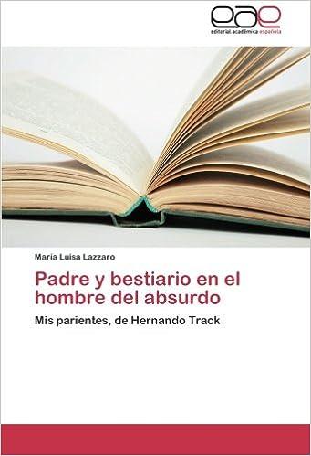 Padre y bestiario en el hombre del absurdo: Mis parientes, de Hernando Track (Spanish Edition) (Spanish)