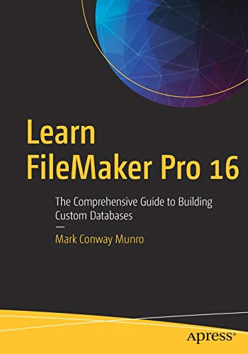 : Learn FileMaker Pro 16: The Comprehensive Guide to Building Custom Databases