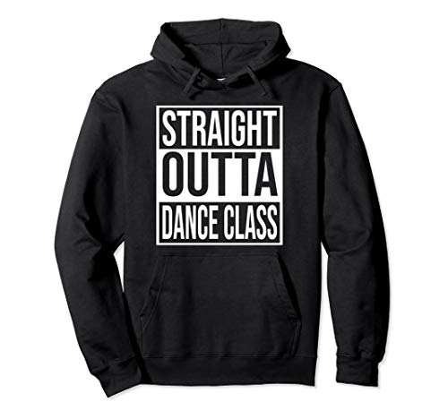 (Straight Outta Dance Class Hoodie Great Dancer & Dancing )