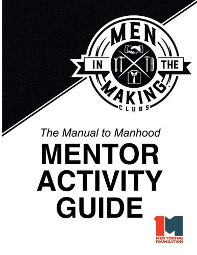 The Manual to Manhood Mentor Activity Guide: Men in the Making Club
