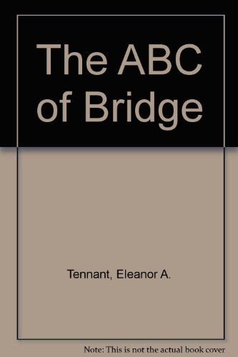 The ABC of Bridge: Rules and Laws of the Game, How to Score, What to Lead, and How to Play