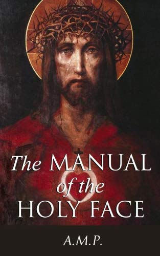 The Manual of the Holy Face (Devotion To The Holy Face Of Jesus)