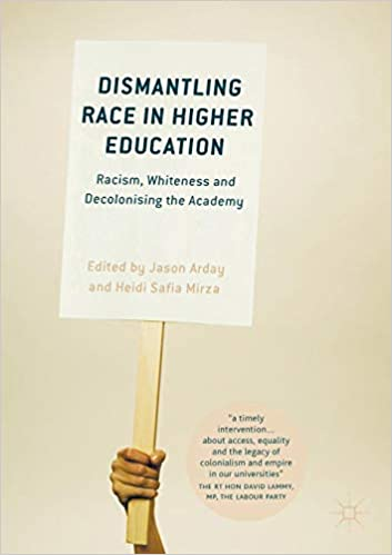 dismantling race in higher education racism whiteness and decolonising the academy