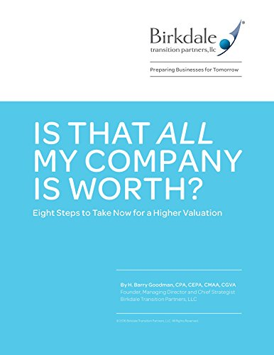 Is That All My Company Is Worth?: Eight Steps to Take Now for a Higher Valuation