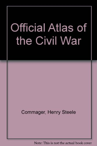 The Official Atlas of the Civil War (The Official Military Atlas Of The Civil War)