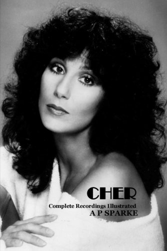 Cher: Complete Recordings Illustrated (Essential Discographies) (Volume 10)