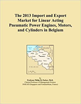 The 2013 Import and Export Market for Linear Acting Pneumatic Power Engines, Motors, and Cylinders in Belgium