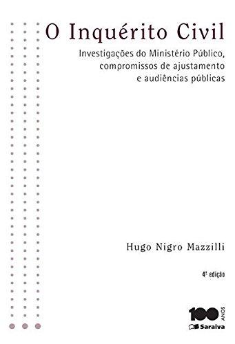 O Inquérito Civil. Investigações do Ministério Público, Compromissos de Ajustamento e Audiências Públicas
