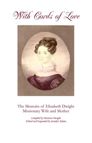 With Cords of Love: The Memoirs of Elizabeth Dwight, Missionary Wife and Mother