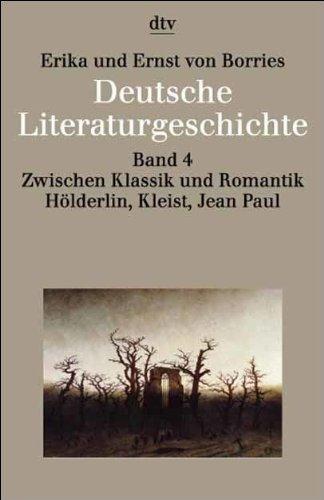 Deutsche Literaturgeschichte 4. Zwischen Klassik und Romantik: Hölderlin, Kleist, Jean Paul