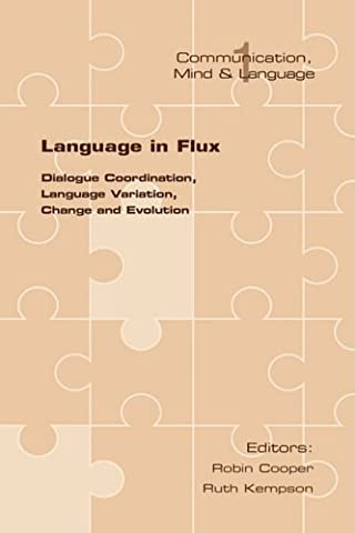 Language in Flux: Dialogue Coordination, Language Variation, Change and Evolution (Communication, Mind, and (Language Variation And Change)