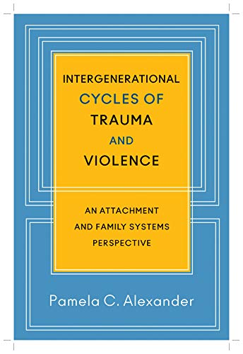 Intergenerational Cycles of Trauma and Violence: An Attachment and Family Systems Perspective