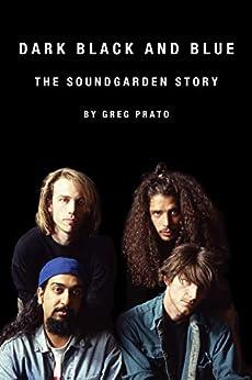 Dark Black and Blue: The Soundgarden Story by [Prato, Greg]