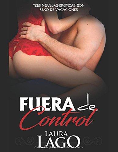 Fuera de Control: Tres Novelas Eroticas con Sexo de Vacaciones (Coleccion de Romantica y Erotica) (Spanish Edition) [Laura Lago] (Tapa Blanda)