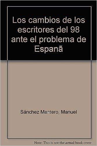 Los cambios de los escritores del 98 ante el problema de España: Amazon.es: Sánchez Mantero, Manuel: Libros