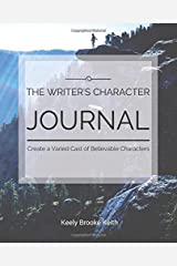 The Writer's Character Journal: Create a Varied Cast of Believable Characters (Guided Journals for Writers) (Volume 2) Paperback