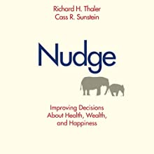 Nudge: Improving Decisions about Health, Wealth, and Happiness Audiobook by Richard Thaler Narrated by Robert Bair