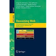 Reasoning Web: Third International Summer School 2007, Dresden, Germany, September 3-7, 2007, Tutorial Lectures