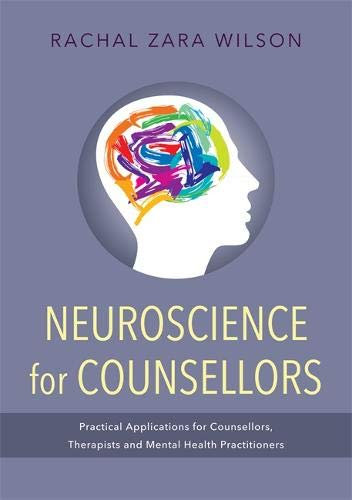 Neuroscience for Counsellors: Practical Applications for Counsellors, Therapists, and Mental Health Practitioners