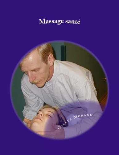 Massage sant: Pour Bb, enfant, ado, amoureux, femme enceinte, 3e ge et massage sur chaise (French Edition)