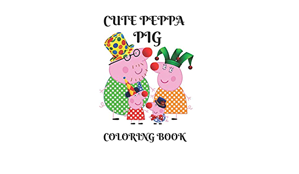 CUTE PEPPA PIG COLORING BOOK: Peppa's And Friends Coloring Book With 50  Cool Images For Kids Ages 2-4, 4-8: Fashion, Home's: 9798643037354:  Amazon.com: Books