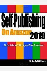 Self-Publishing on Amazon 2019: No publisher? No Agent?  No Problem! Paperback