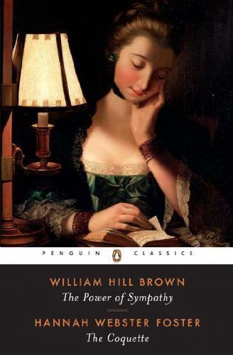 The Power of Sympathy and The Coquette (Penguin Classics) by William Hill Brown Published by Penguin Classics (1996) Paperback